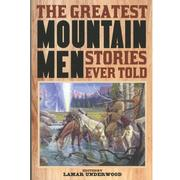 The Greatest Mountain Men Stories Ever Told