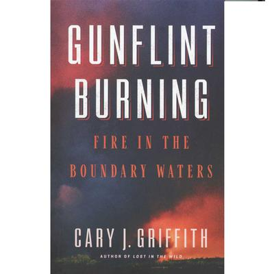 Gunflint Burning : Fire In The Boundary Waters