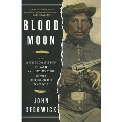 Blood Moon : An American Epic Of War In The Cherokee Nation