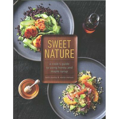 Sweet Nature : A Cook's Guide To Using Honey And Maple Syrup