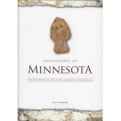 Archaeology Of Minnesota : The Prehistory Of The Upper Mississippi River Region
