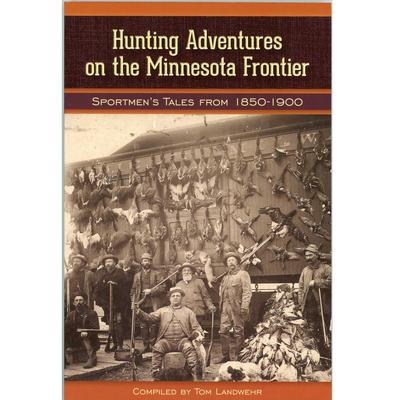 Hunting Adventures On The Minnesota Frontier : Sportmen's Tales From 1850- 1900