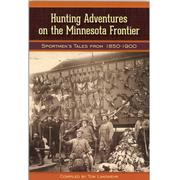 Hunting Adventures on the Minnesota Frontier: Sportmen's Tales from 1850-1900