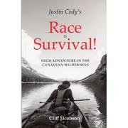 Justin Cody's Race to Survival!: High Adventure in the Canadian Wilderness