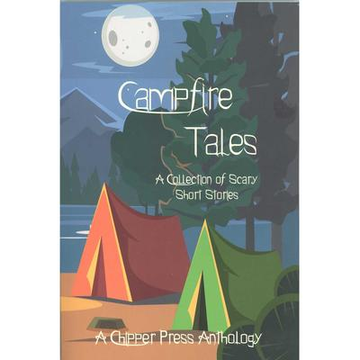 Campfire Tales : A Collection Of Scary Short Stories