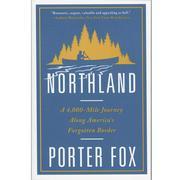 Northland : A 4, 000- Mile Journey Along America's Forgotten Border