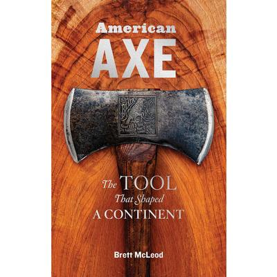 American Axe : The Tool That Shaped A Continent
