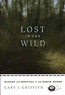Lost In The Wild : Danger And Survival In The North Woods